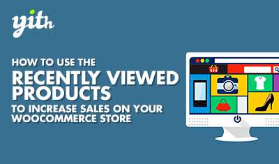 How to use the recently viewed products to increase sales on your WooCommerce store