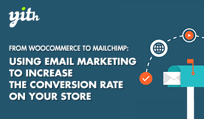 From WooCommerce to Mailchimp: how to use email marketing to increase the conversion rate on your online store