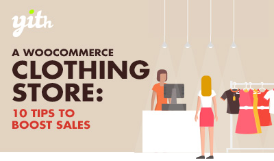 Opening a WooCommerce clothing store: 10 tips to boost sales