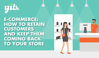 E-commerce: how to retain customers and keep them coming back to your store