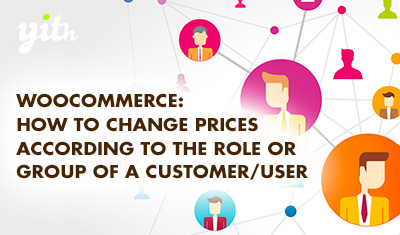 WooCommerce: How to change prices according to the role or group of a customer/user