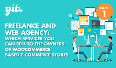 Freelance and Web Agency: Which services you can sell to the owners of WooCommerce based e-commerce stores 1/3