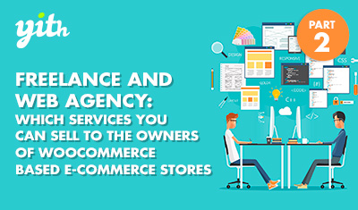 Freelance and Web Agency: Which services you can sell to the owners of WooCommerce based e-commerce stores 2/3