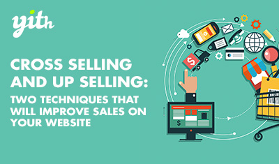 Cross Selling and Up Selling: two techniques that will improve sales on your website