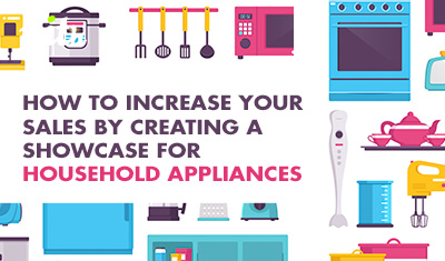 How to increase your sales by creating a showcase for household appliances
