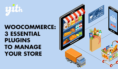 WooCommerce: 3 essential plugins to manage your store