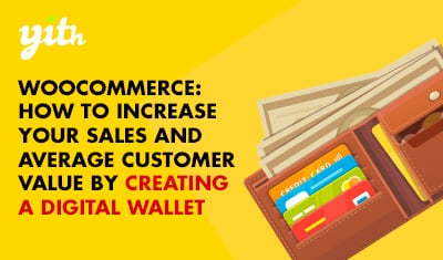 WooCommerce: How to increase your sales and average customer value by creating a digital wallet