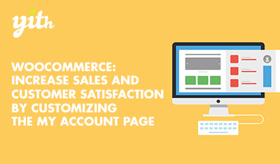 WooCommerce: Increase sales and customer satisfaction by customizing the My Account page