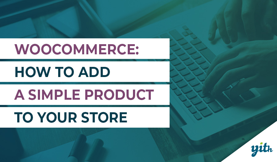 WooCommerce: How to add a simple product to your store