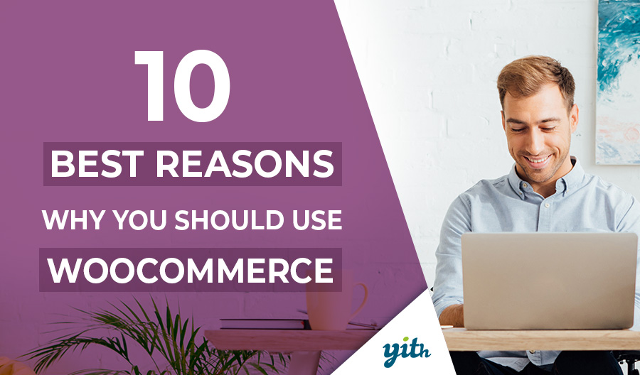 10 best reasons why you should use WooCommerce