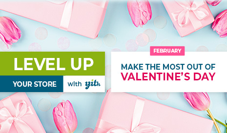 Level up your store with YITH 'Make the most out of Valentine's Day'