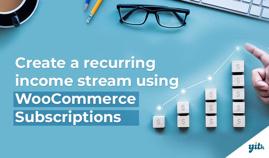 Create a recurring income stream using WooCommerce Subscriptions