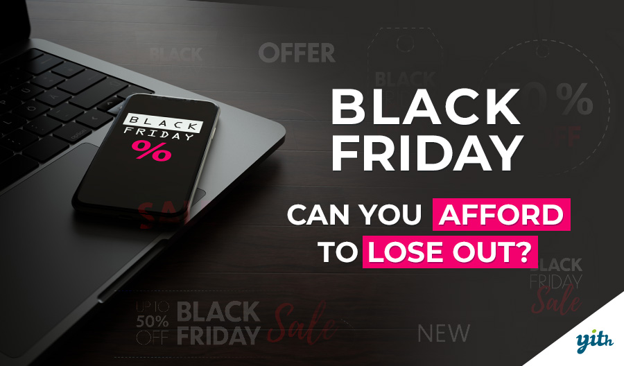 Black Friday, can you afford to lose out?