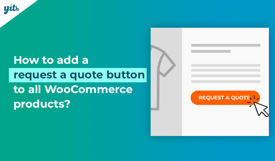 How to add a request a quote button to all WooCommerce products?