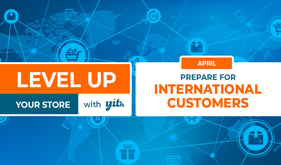 Level up your Store; prepare your WooCommerce store for international customers
