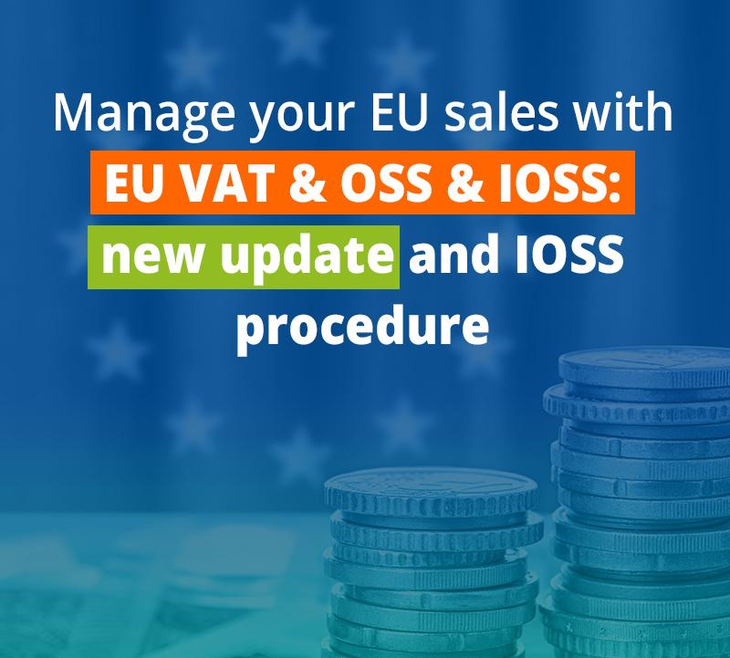 Manage your EU sales with EU VAT & OSS & IOSS: new update and IOSS procedure