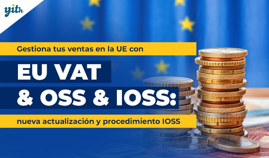 Gestiona tus ventas en la UE con EU VAT & OSS & IOSS: nueva actualización y procedimiento IOSS