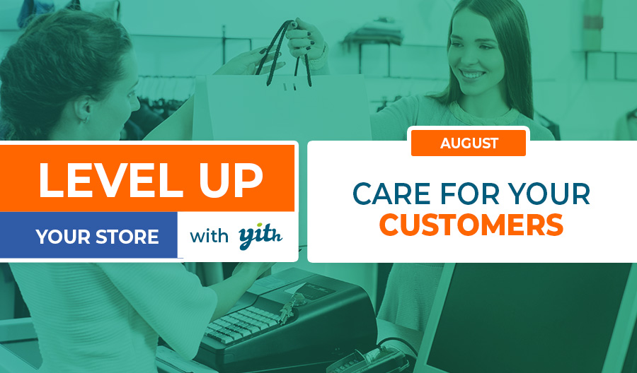 August – Level up your store – care for your customers