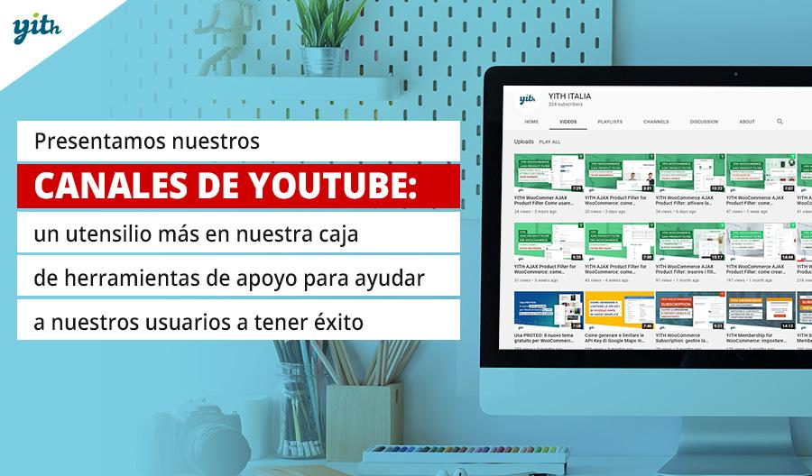 Presentamos nuestros canales de YouTube: un utensilio más en nuestra caja de herramientas de apoyo para ayudar a nuestros usuarios a tener éxito